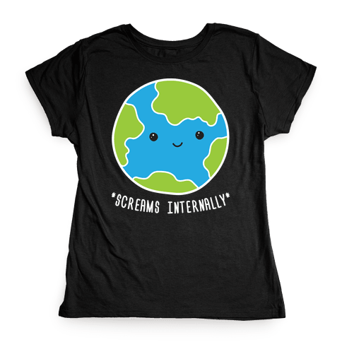 Earth Screams Internally Womens T-Shirt
