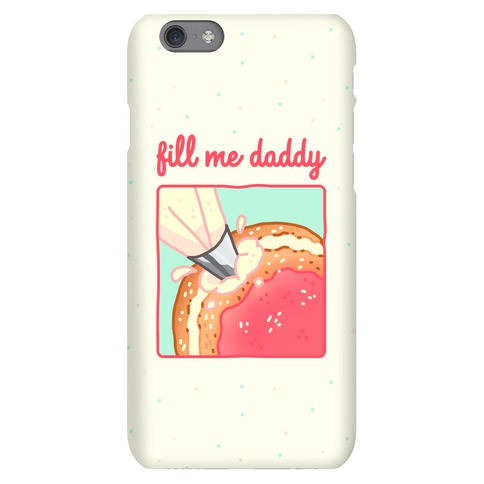 Fill Me Daddy (Donut) Phone Case
