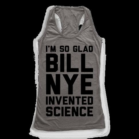 I'm So Glad Bill Nye Invented Science Racerback Tank Top