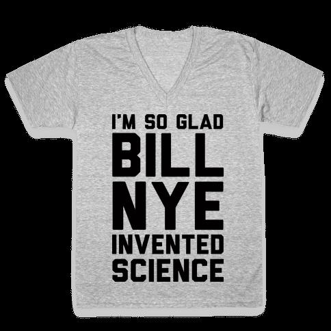 I'm So Glad Bill Nye Invented Science V-Neck Tee Shirt