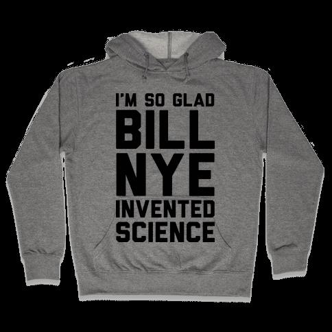 I'm So Glad Bill Nye Invented Science Hooded Sweatshirt