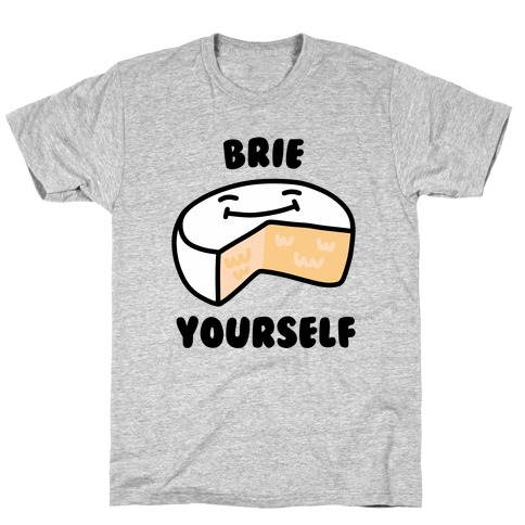 Brie Yourself T-Shirt