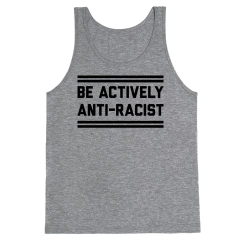 Be Actively Anti-Racist Tank Top