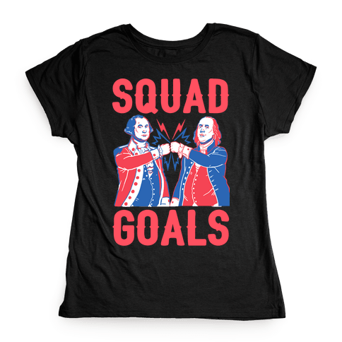 Squad Goals George Washington & Benjamin Franklin Womens T-Shirt