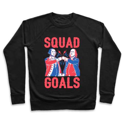 Squad Goals George Washington & Benjamin Franklin Pullover