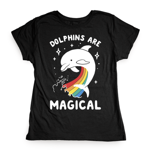 Dolphins Are Magical Womens T-Shirt
