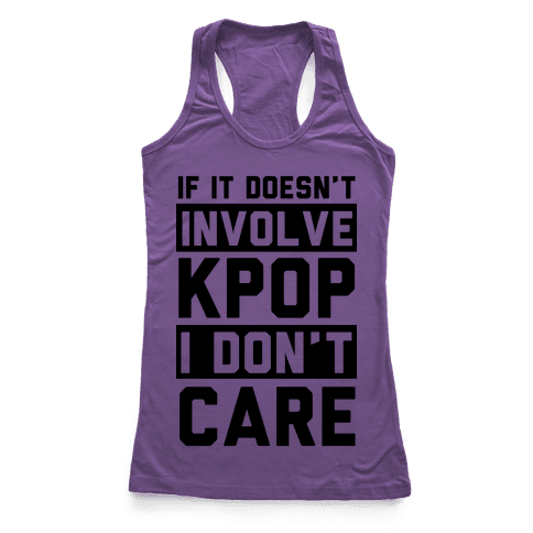 If It Doesn't Involve KPOP I Don't Care Racerback Tank Top