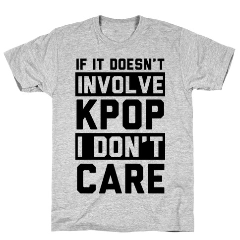 If It Doesn't Involve KPOP I Don't Care T-Shirt