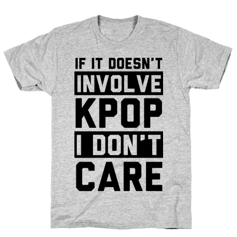 If It Doesn't Involve KPOP I Don't Care Mens T-Shirt