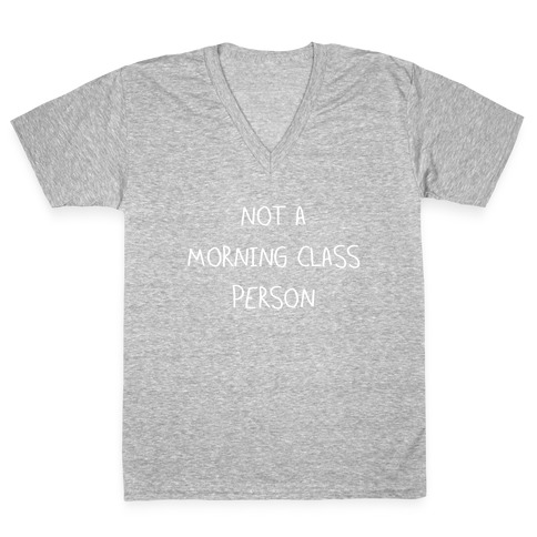Not a Morning Class Person (white) V-Neck Tee Shirt