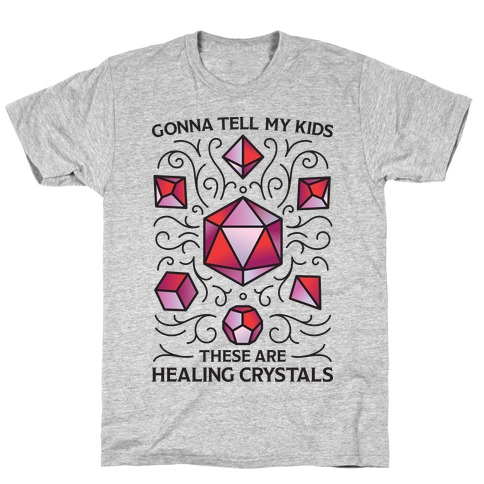 Gonna Tell My Kids These Are Healing Crystals - DnD Dice T-Shirt