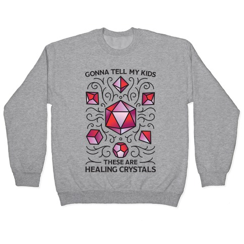 Gonna Tell My Kids These Are Healing Crystals - DnD Dice Pullover