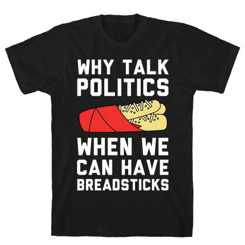 Why Talk Politics When We Can Have Breadsticks Mens T-Shirt