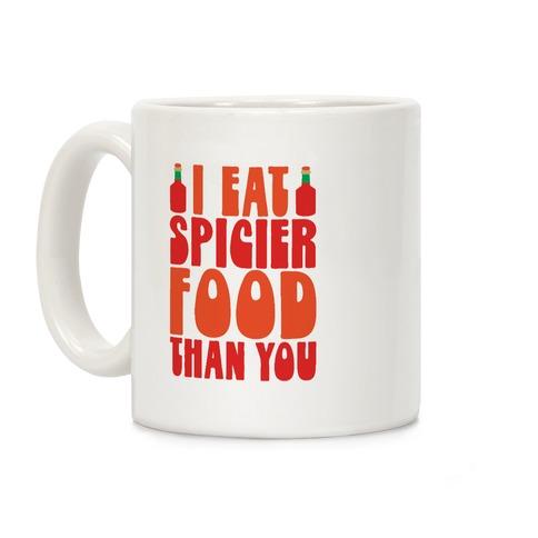 I Eat Spicier Food Than You Coffee Mug