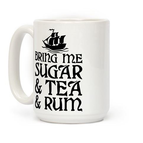 Bring Me Sugar And Tea And Rum Coffee Mug