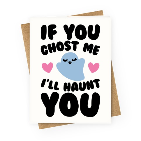 If You Ghost Me I'll Haunt You Greeting Card