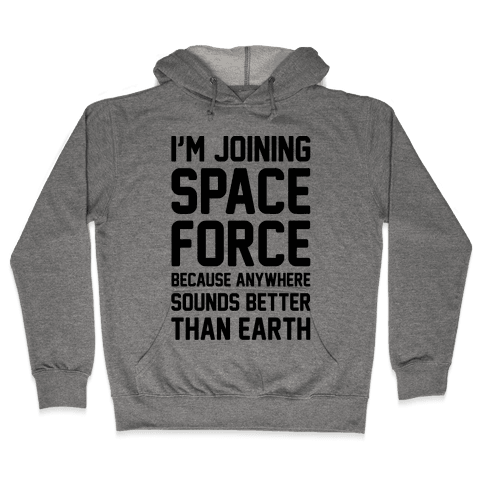 I'm Joining Space Force  Hooded Sweatshirt