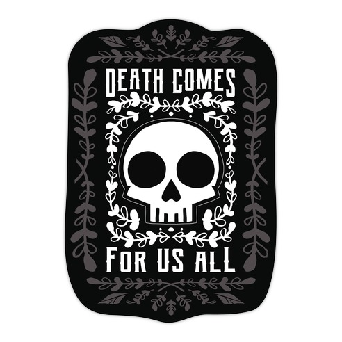 Death Comes For Us All Die Cut Sticker