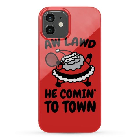 Aw Lawd He Comin' To Town Parody Phone Case