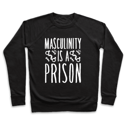 Masculinity Is A Prison White Print  Pullover