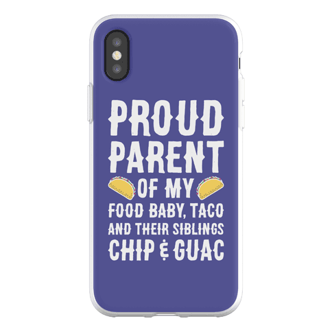 Proud Parent Of My Food Baby, Taco, And Their Siblings Chip & Guac Phone Flexi-Case