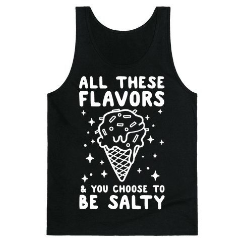 All These Flavors And You Choose To Be Salty Tank Top