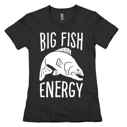 Big Fish Energy Womens T-Shirt