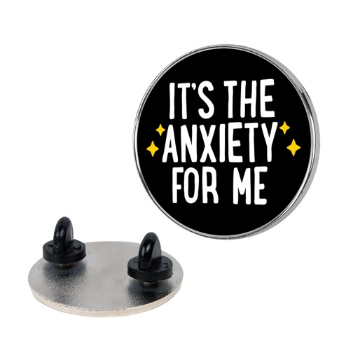 It's The Anxiety For Me Pin