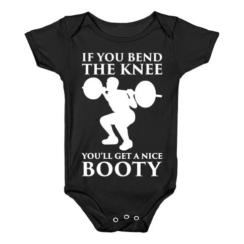 If You Bend The Knee You'll Get A Nice Booty Parody White Print Baby Onesy