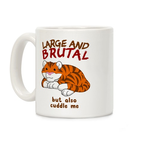 Large And Brutal But Also Cuddle Me Coffee Mug