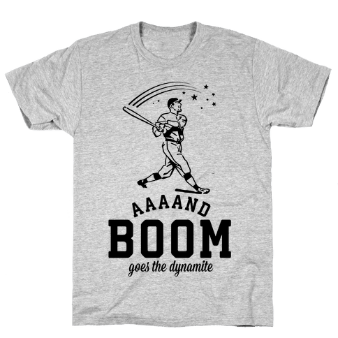 And Boom Goes the Dynamite Baseball Mens T-Shirt
