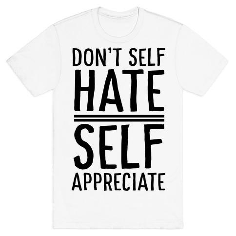 Don't Self Hate, Self Appreciate T-Shirt
