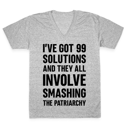 I've Got 99 Solutions And They All Involve Smashing The Patriarchy V-Neck Tee Shirt