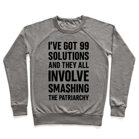 I've Got 99 Solutions And They All Involve Smashing The Patriarchy Pullover