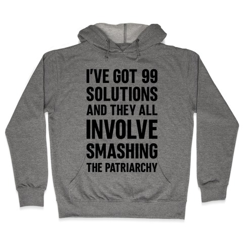 I've Got 99 Solutions And They All Involve Smashing The Patriarchy Hooded Sweatshirt