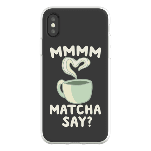 Mmm Matcha Say? Phone Flexi-Case