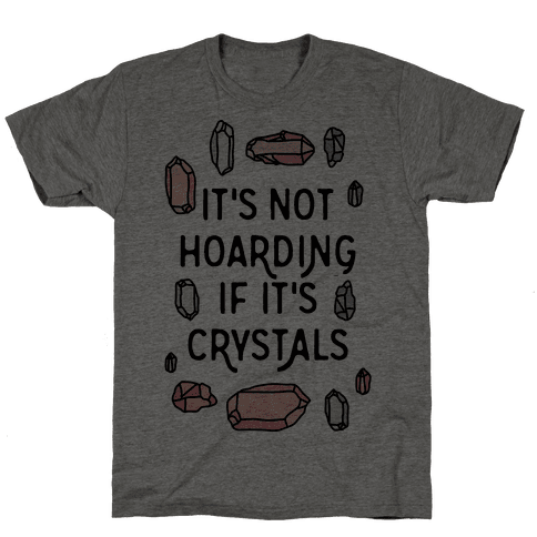 It's Not Hoarding If It's Crystals Mens T-Shirt
