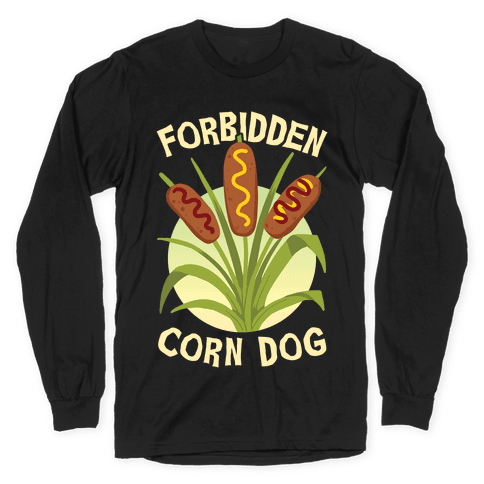 Forbidden Corndog Long Sleeve T-Shirt