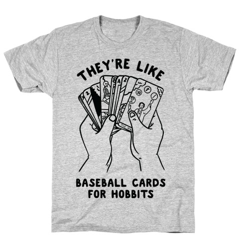 They're Like Baseball Cards for Hobbits T-Shirt