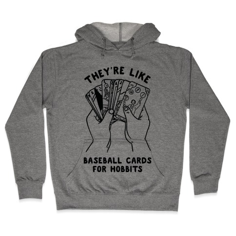 They're Like Baseball Cards for Hobbits Hooded Sweatshirt