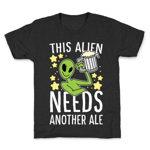 This Alien Needs Another Ale Kids T-Shirt