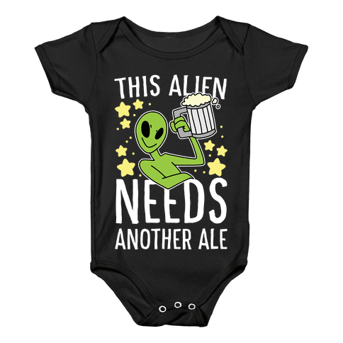 This Alien Needs Another Ale Baby Onesy