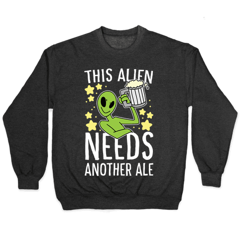 This Alien Needs Another Ale Pullover