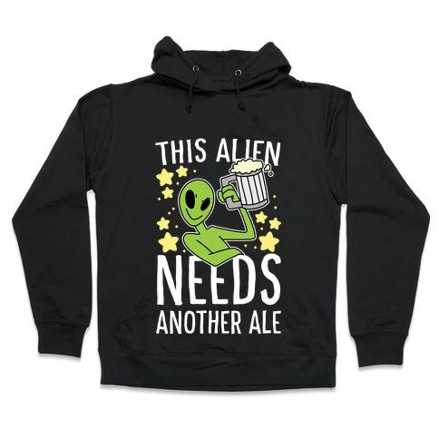 This Alien Needs Another Ale Hooded Sweatshirt