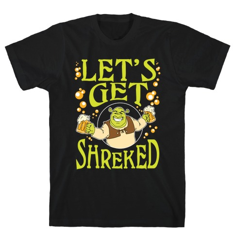 Let's Get Shreked T-Shirt