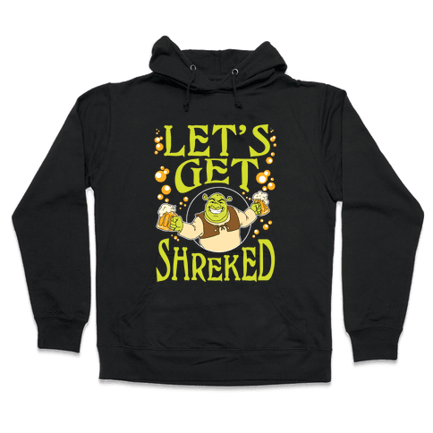 Let's Get Shreked Hooded Sweatshirt