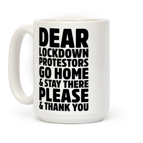 Dear Lockdown Protestors Coffee Mug
