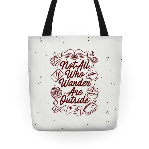 Not All Who Wander Are Outside Tote