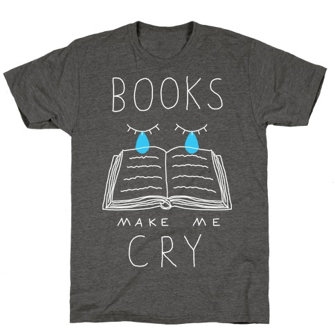 Books Make Me Cry T-Shirt