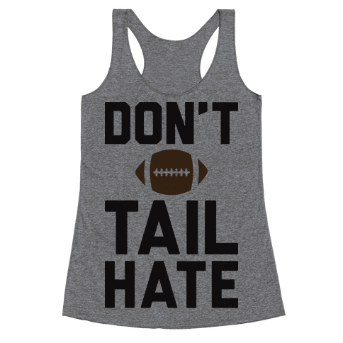 Don't Tail Hate Racerback Tank Top